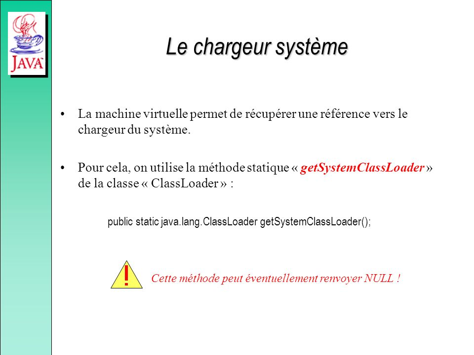 Le chargeur système La machine virtuelle permet de récupérer une référence vers le chargeur du système.