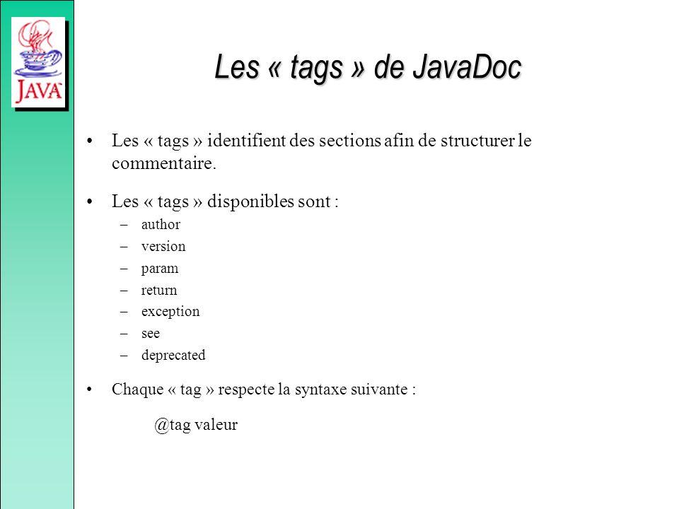 Les « tags » de JavaDoc Les « tags » identifient des sections afin de structurer le commentaire. Les « tags » disponibles sont :