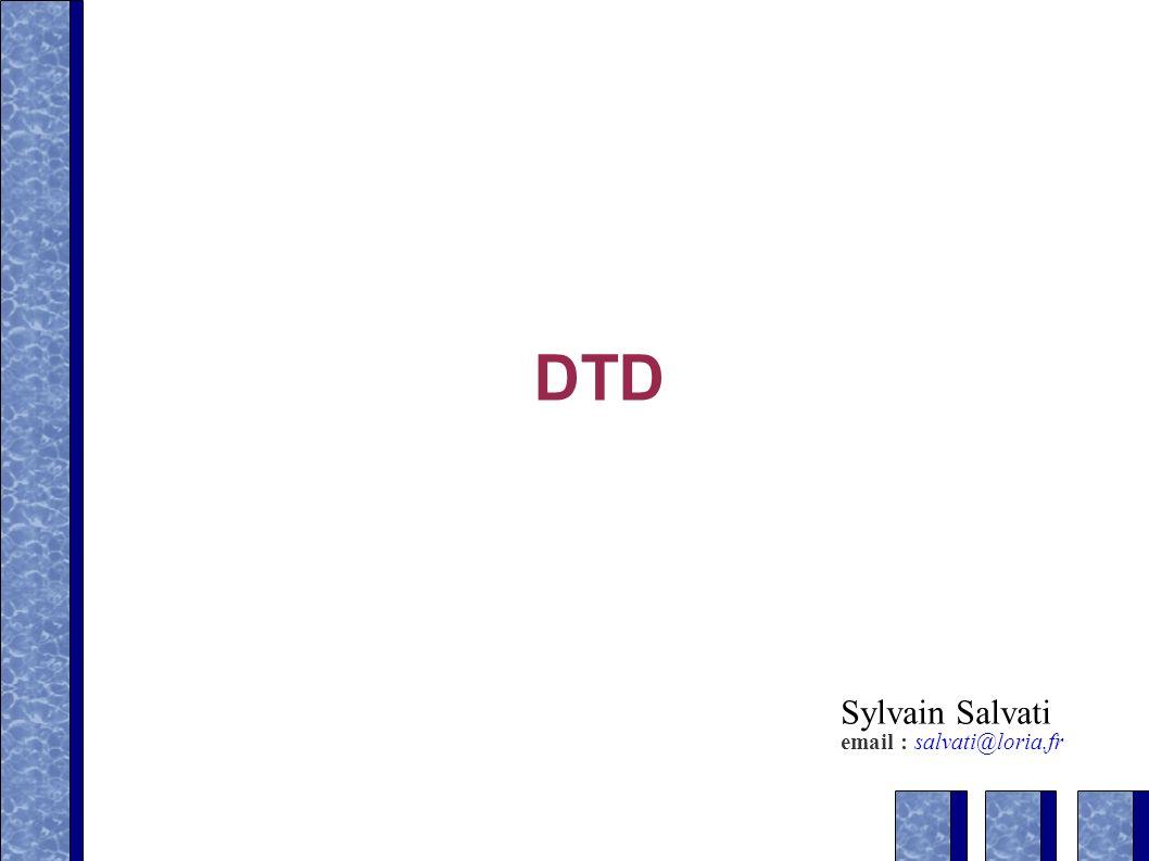 DTD Sylvain Salvati email : salvati@loria.fr