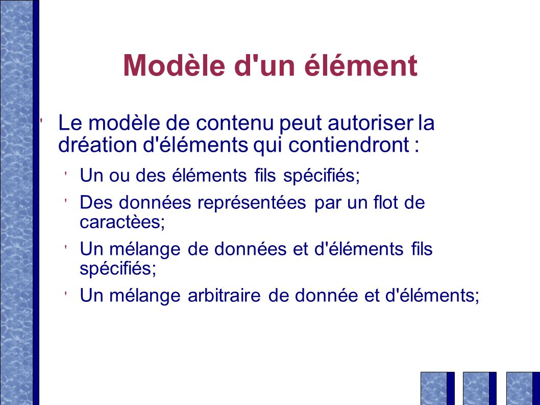 Modèle d un élémentLe modèle de contenu peut autoriser la dréation d éléments qui contiendront : Un ou des éléments fils spécifiés;