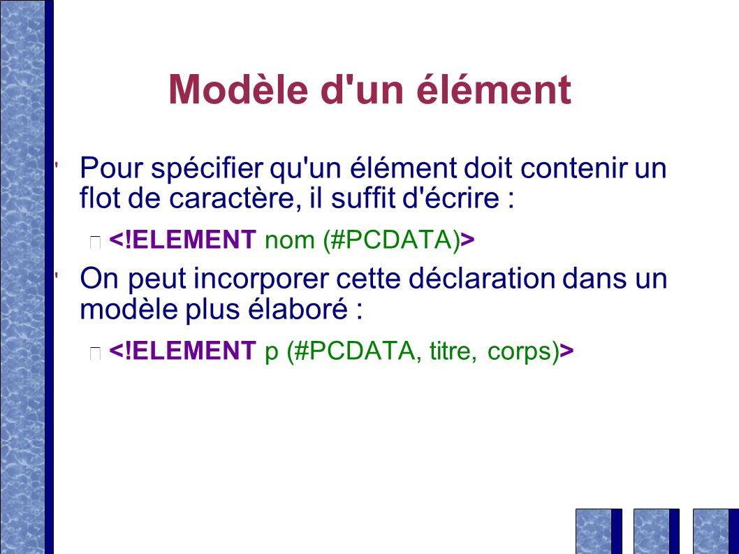 Modèle d un élémentPour spécifier qu un élément doit contenir un flot de caractère, il suffit d écrire :
