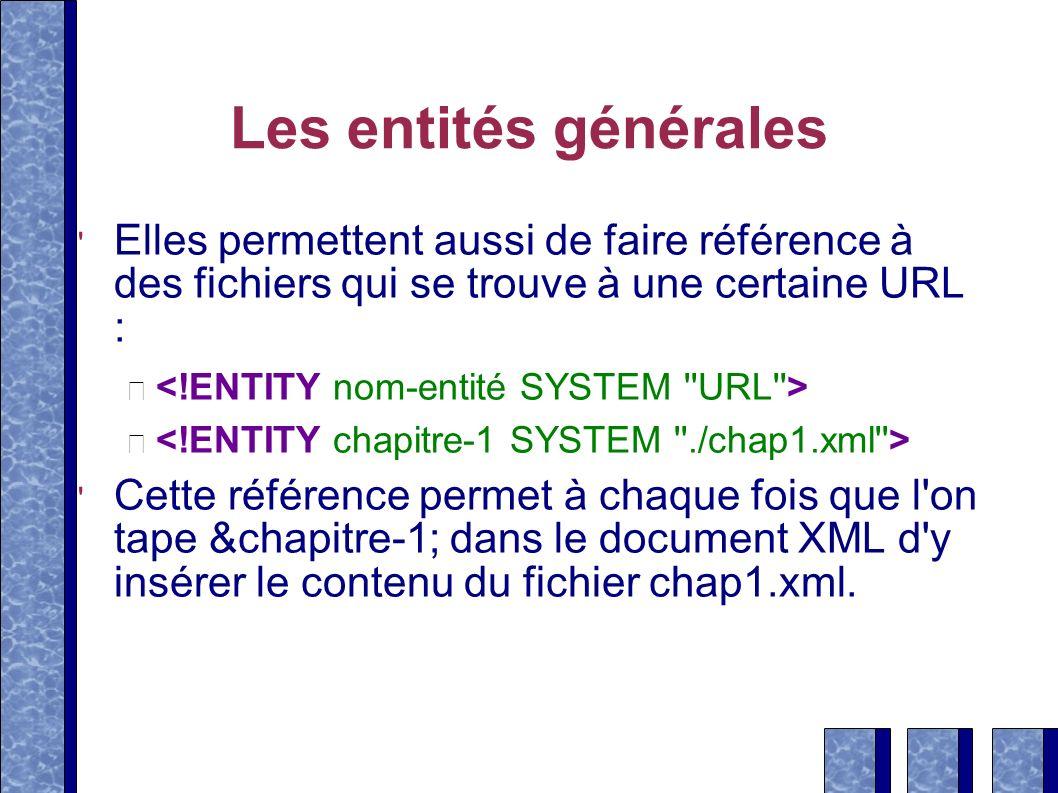 Les entités générales Elles permettent aussi de faire référence à des fichiers qui se trouve à une certaine URL :