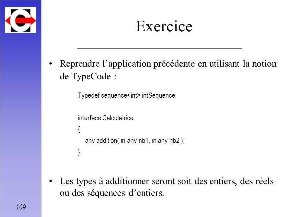 Exercice Reprendre l'application précédente en utilisant la notion de TypeCode : Typedef sequence<int> intSequence;