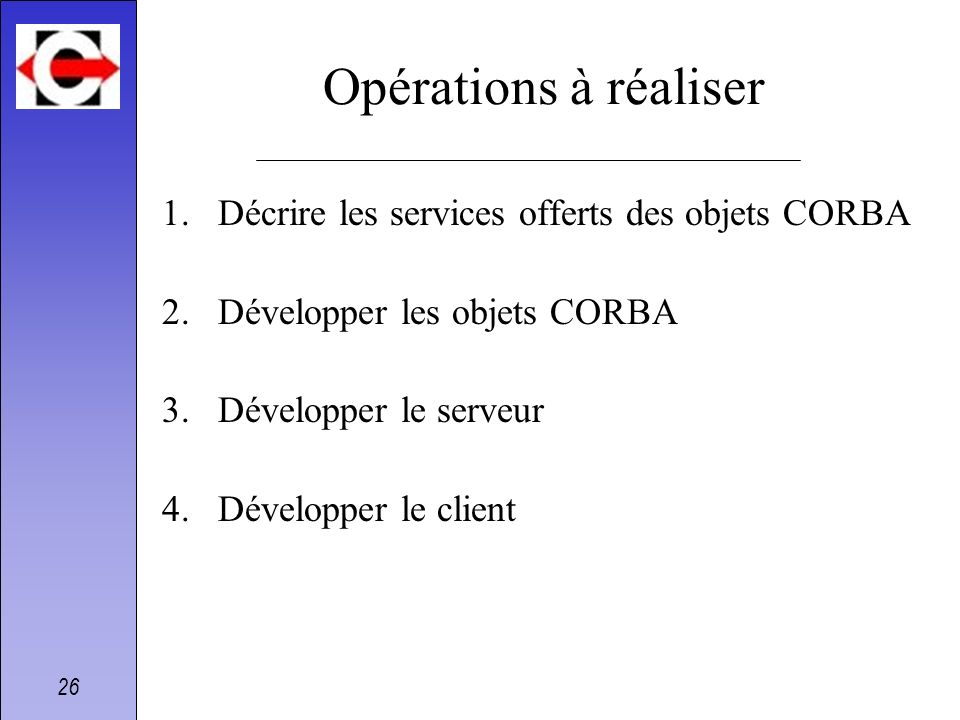 Opérations à réaliser Décrire les services offerts des objets CORBA