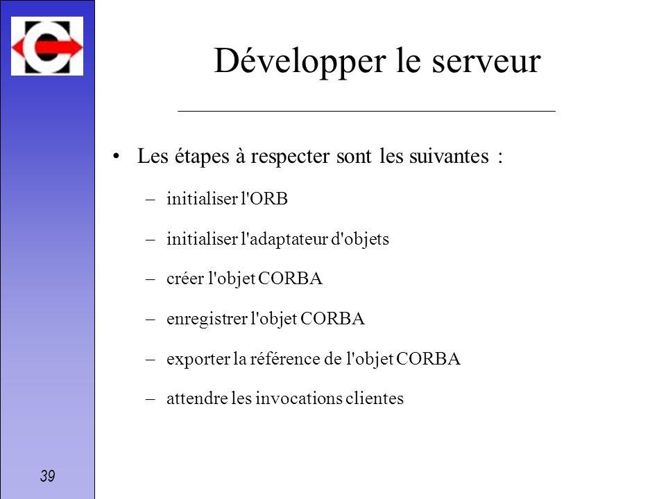 Développer le serveur Les étapes à respecter sont les suivantes :