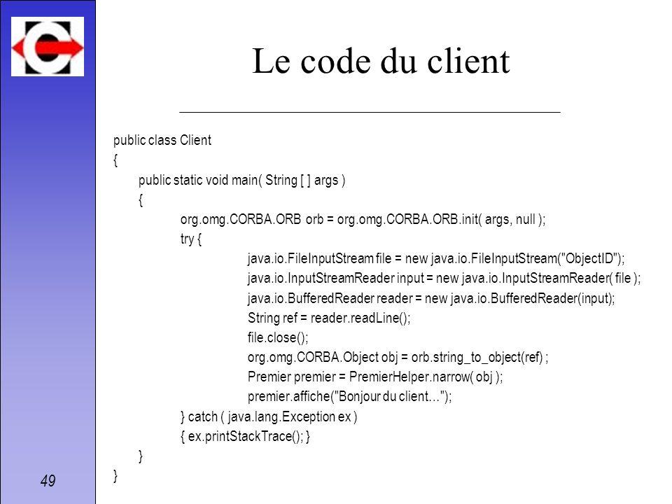 Le code du client public class Client {