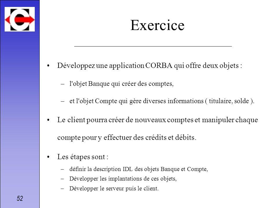 Exercice Développez une application CORBA qui offre deux objets :
