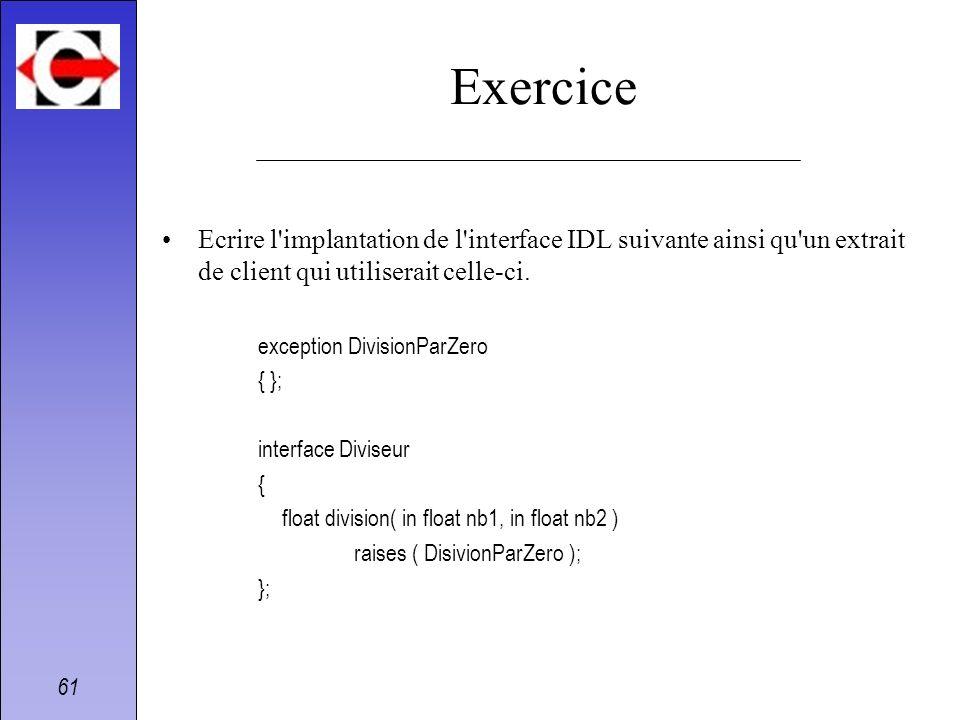 Exercice Ecrire l implantation de l interface IDL suivante ainsi qu un extrait de client qui utiliserait celle-ci.