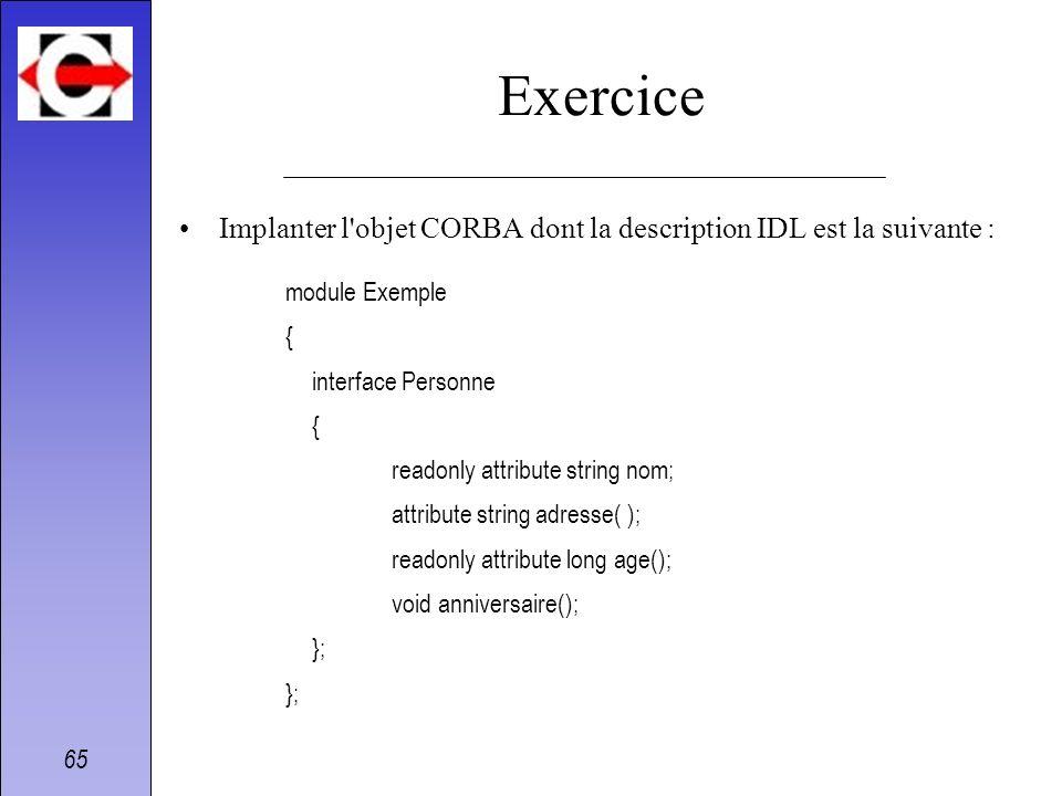 ExerciceImplanter l objet CORBA dont la description IDL est la suivante : module Exemple. { interface Personne.
