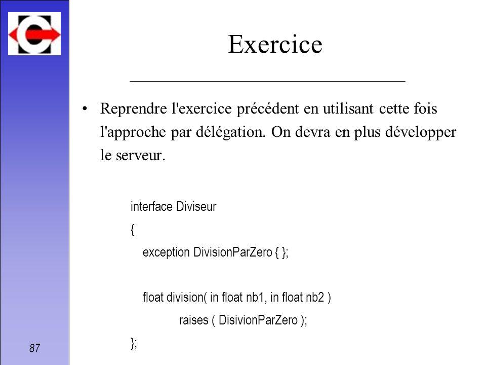 Exercice Reprendre l exercice précédent en utilisant cette fois l approche par délégation. On devra en plus développer le serveur.