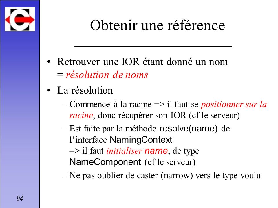 Obtenir une référenceRetrouver une IOR étant donné un nom = résolution de noms. La résolution.