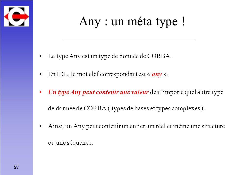 Any : un méta type ! Le type Any est un type de donnée de CORBA.