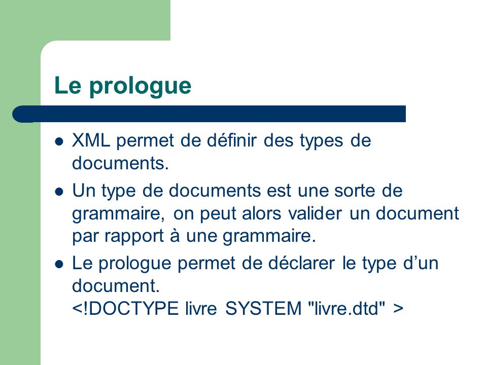 Le prologue XML permet de définir des types de documents.