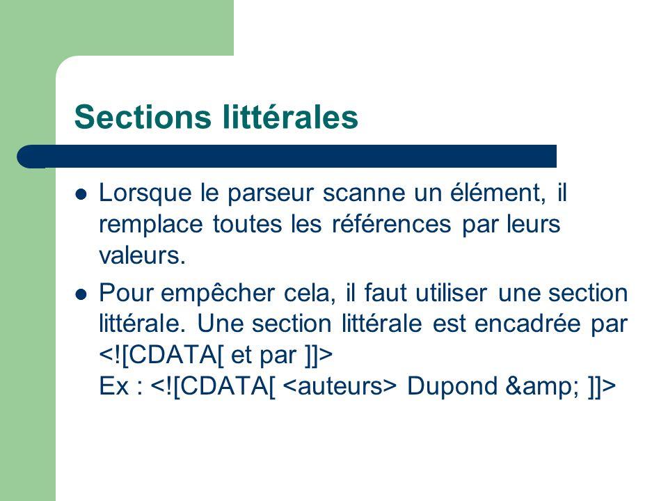 Sections littérales Lorsque le parseur scanne un élément, il remplace toutes les références par leurs valeurs.