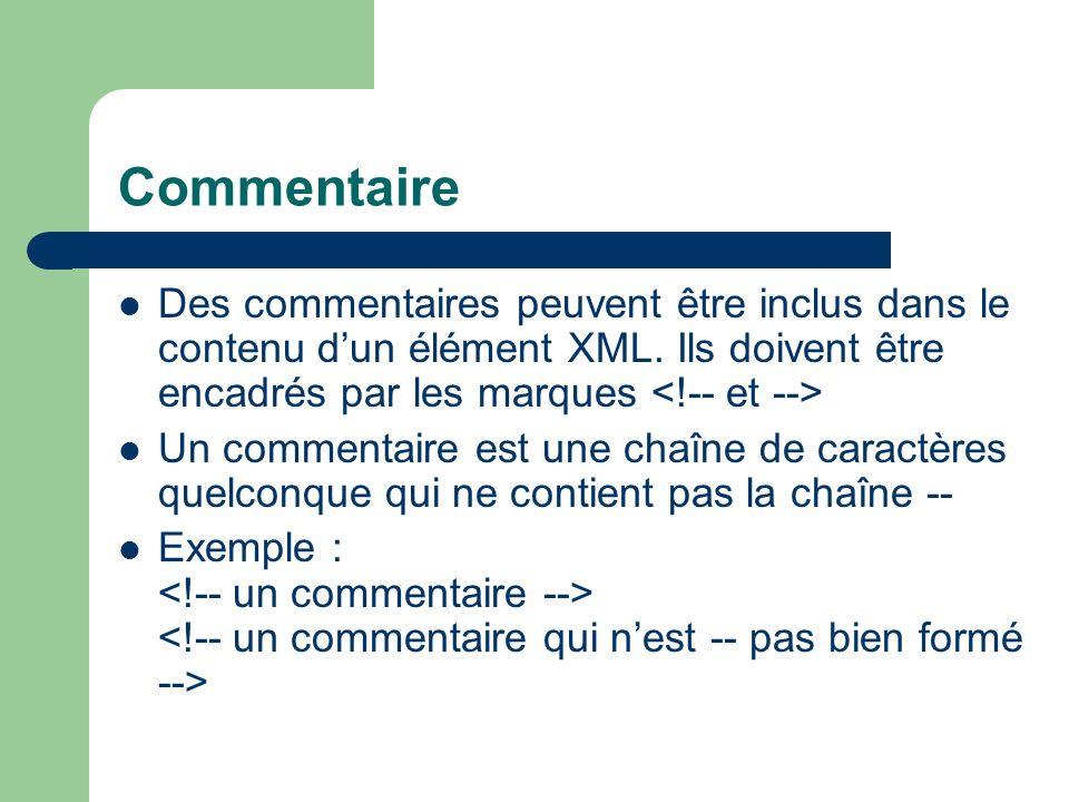 Commentaire Des commentaires peuvent être inclus dans le contenu d'un élément XML. Ils doivent être encadrés par les marques <!-- et -->