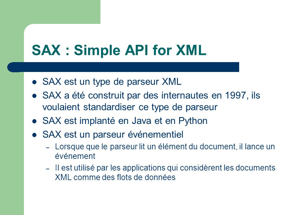 SAX : Simple API for XML SAX est un type de parseur XML
