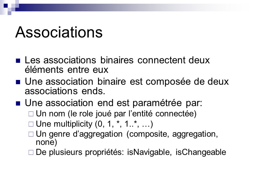 AssociationsLes associations binaires connectent deux éléments entre eux. Une association binaire est composée de deux associations ends.