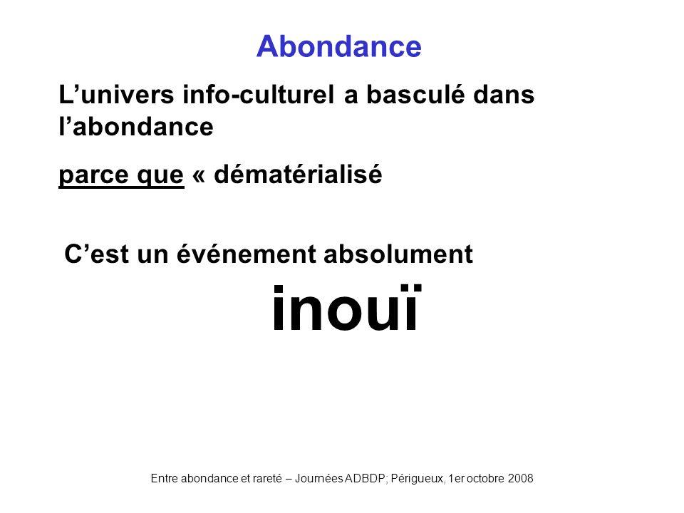 inouï Abondance L'univers info-culturel a basculé dans l'abondance