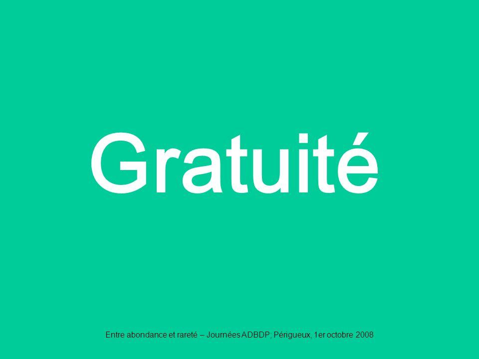 Gratuité Entre abondance et rareté – Journées ADBDP; Périgueux, 1er octobre 2008
