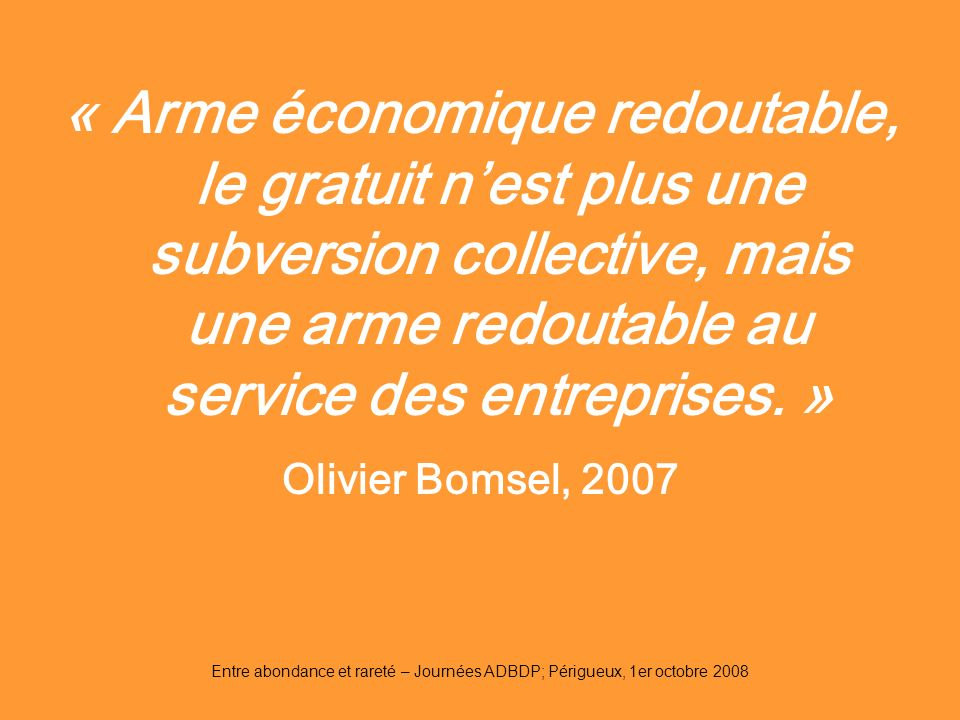 « Arme économique redoutable, le gratuit n'est plus une subversion collective, mais une arme redoutable au service des entreprises. »