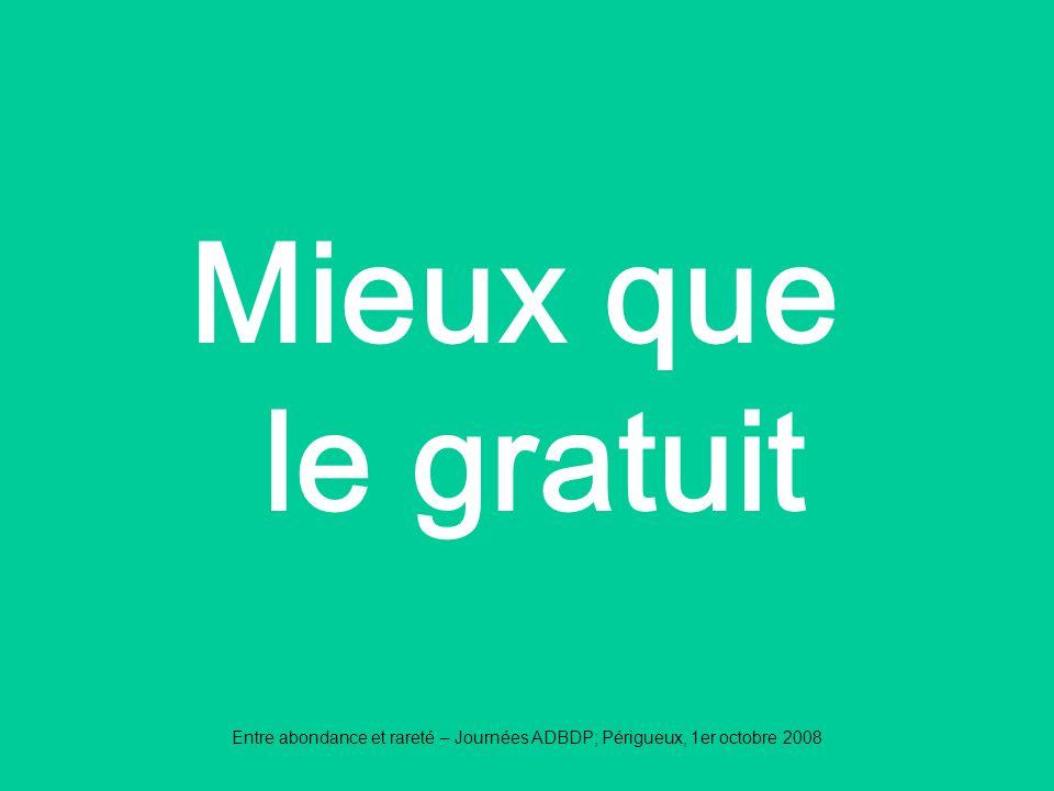 Mieux que le gratuit Entre abondance et rareté – Journées ADBDP; Périgueux, 1er octobre 2008
