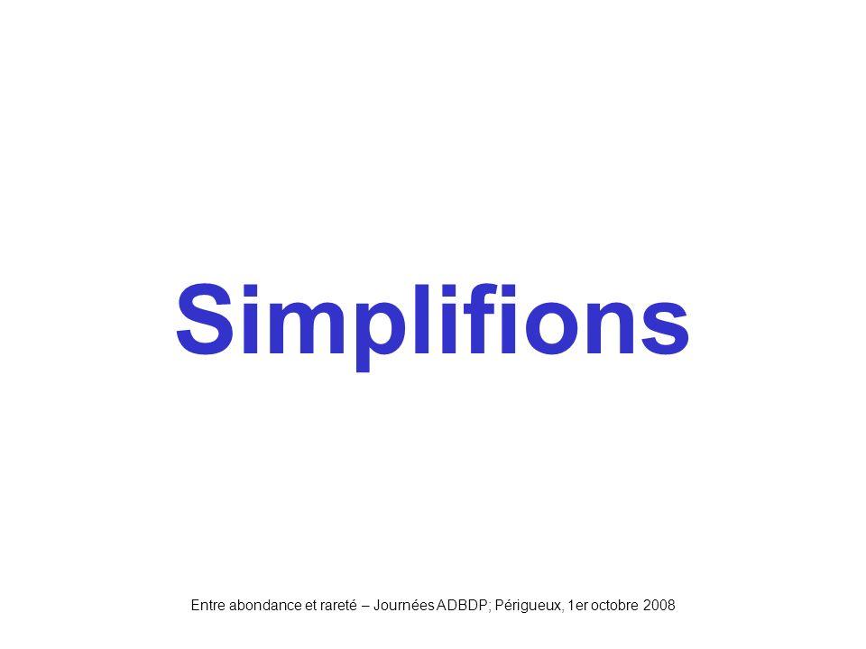 Simplifions Entre abondance et rareté – Journées ADBDP; Périgueux, 1er octobre 2008