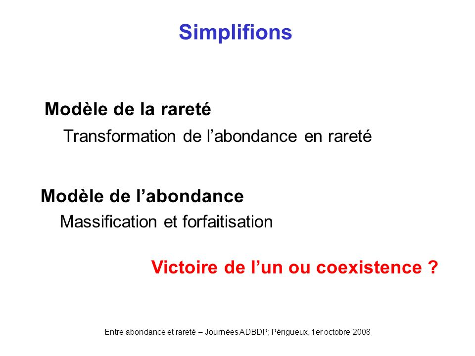 Simplifions Modèle de la rareté Modèle de l'abondance