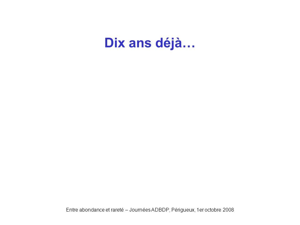 Dix ans déjà… Entre abondance et rareté – Journées ADBDP; Périgueux, 1er octobre 2008