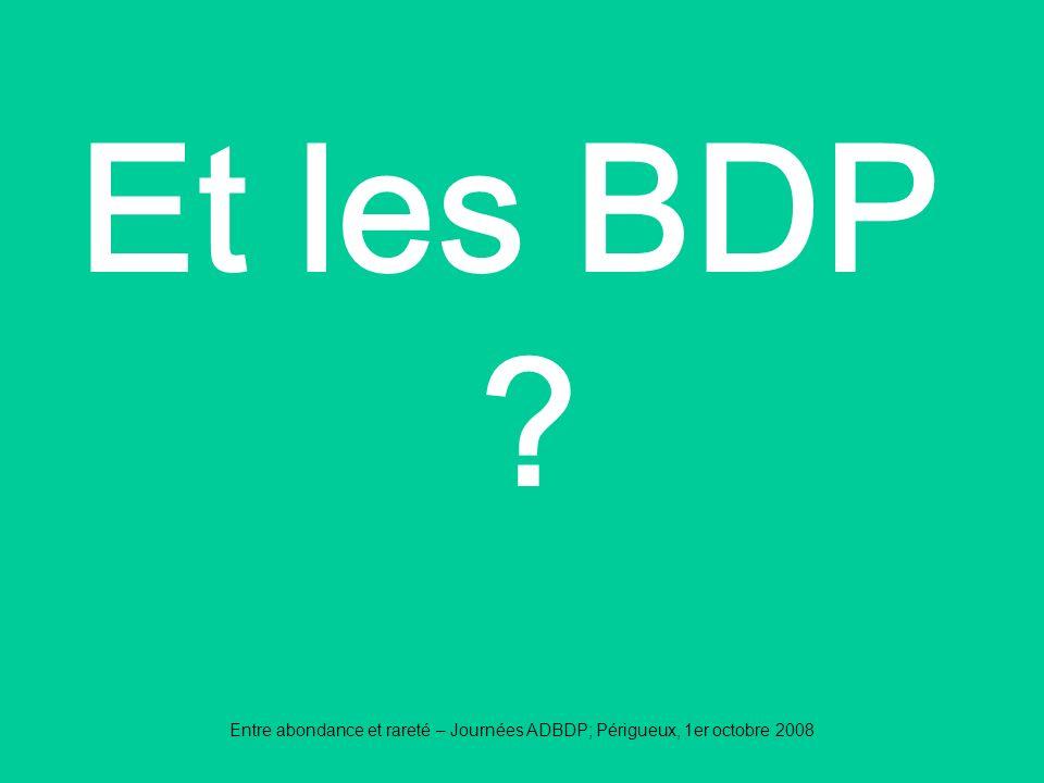 Et les BDP Entre abondance et rareté – Journées ADBDP; Périgueux, 1er octobre 2008
