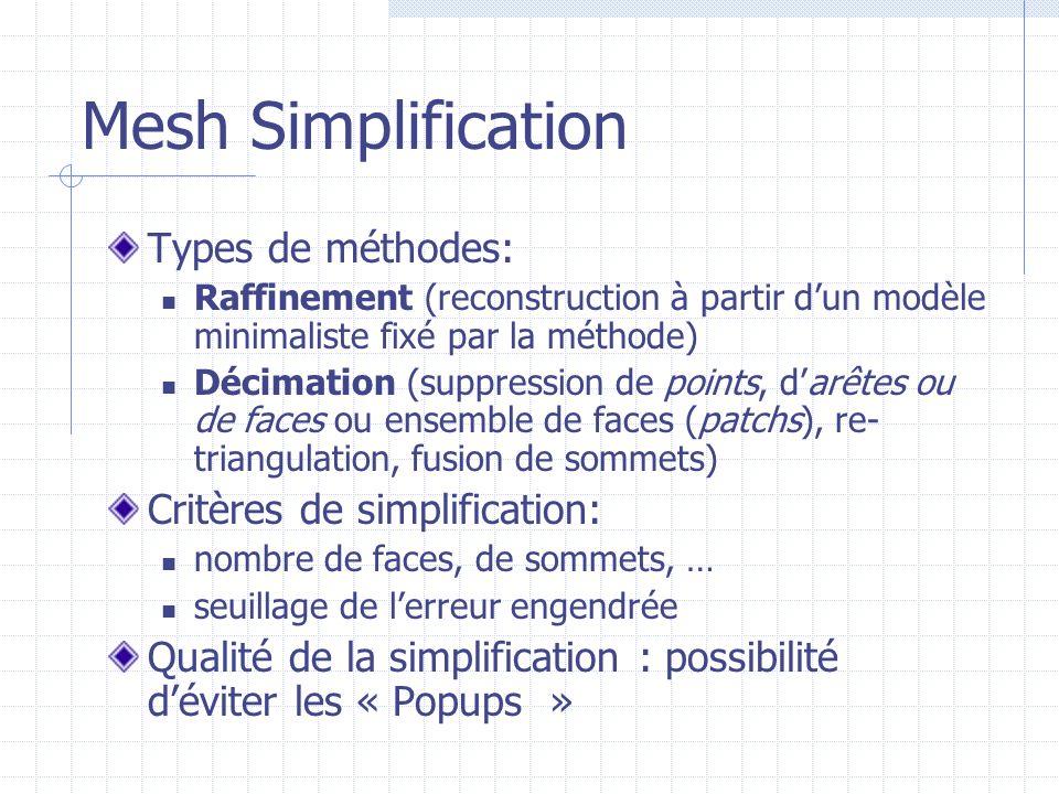 Mesh Simplification Types de méthodes: Critères de simplification: