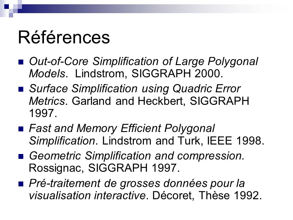 Références Out-of-Core Simplification of Large Polygonal Models. Lindstrom, SIGGRAPH 2000.
