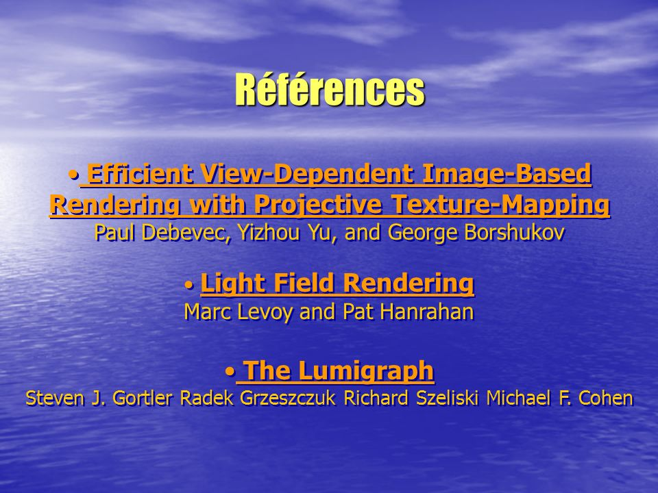 Références Efficient View-Dependent Image-Based Rendering with Projective Texture-Mapping. Paul Debevec, Yizhou Yu, and George Borshukov.