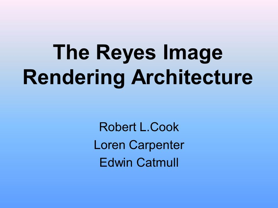 The Reyes Image Rendering Architecture