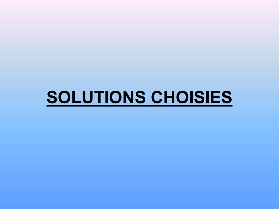 SOLUTIONS CHOISIES