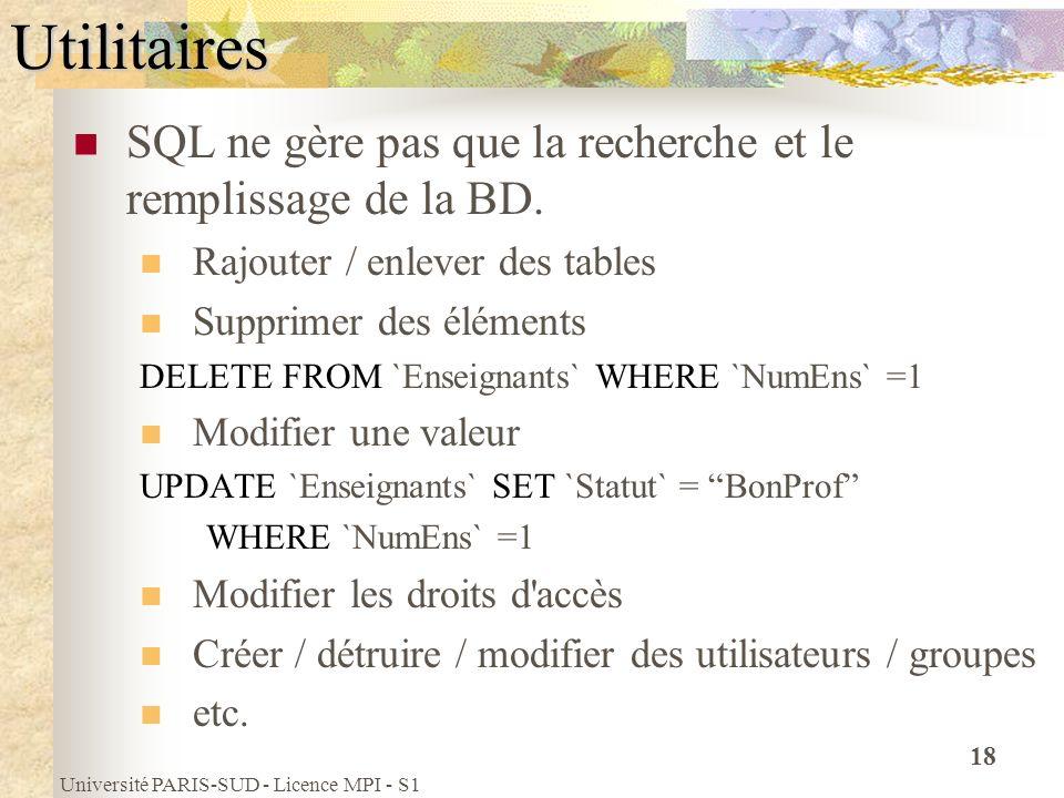 Utilitaires SQL ne gère pas que la recherche et le remplissage de la BD. Rajouter / enlever des tables.