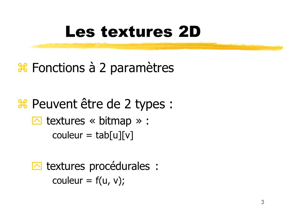 Les textures 2D Fonctions à 2 paramètres Peuvent être de 2 types :