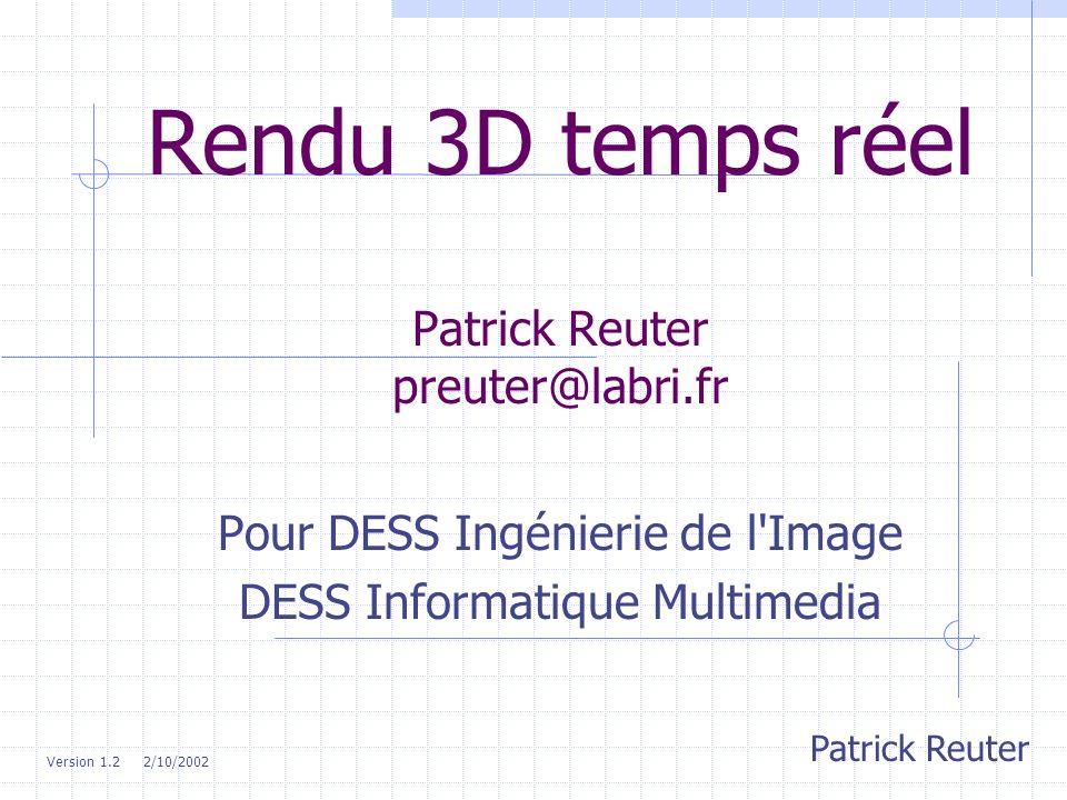 Rendu 3D temps réel Patrick Reuter preuter@labri.fr