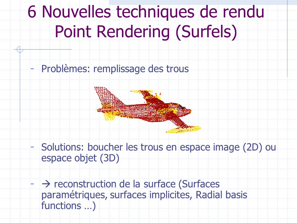 6 Nouvelles techniques de rendu Point Rendering (Surfels)