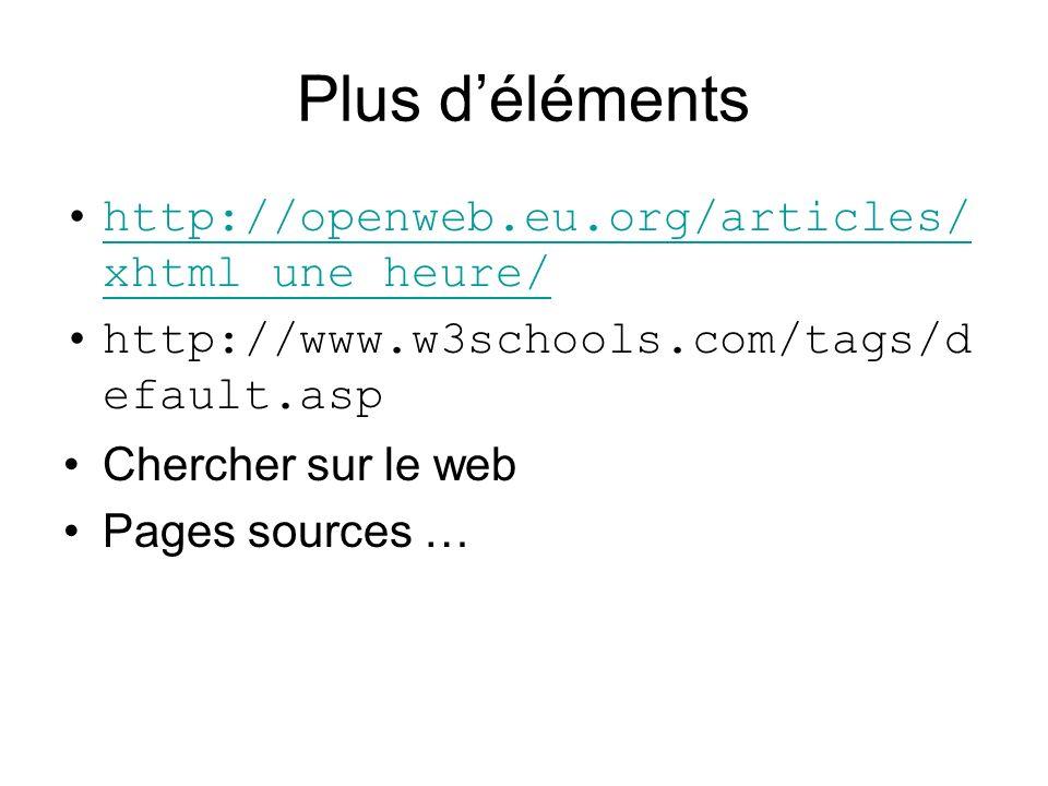 Plus d'éléments http://openweb.eu.org/articles/xhtml_une_heure/