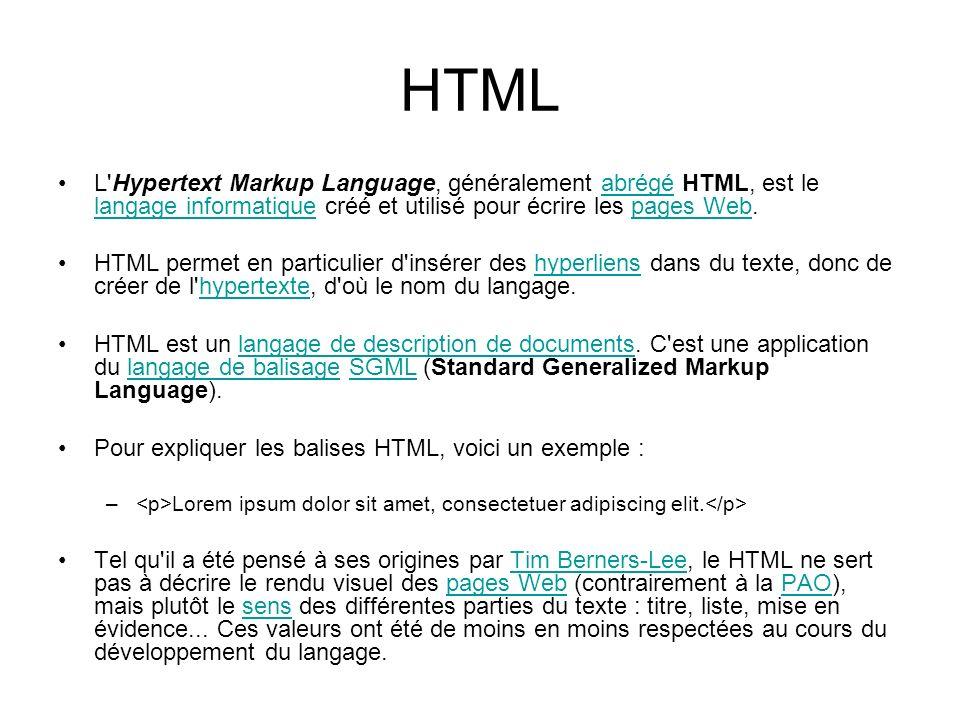 HTML L Hypertext Markup Language, généralement abrégé HTML, est le langage informatique créé et utilisé pour écrire les pages Web.