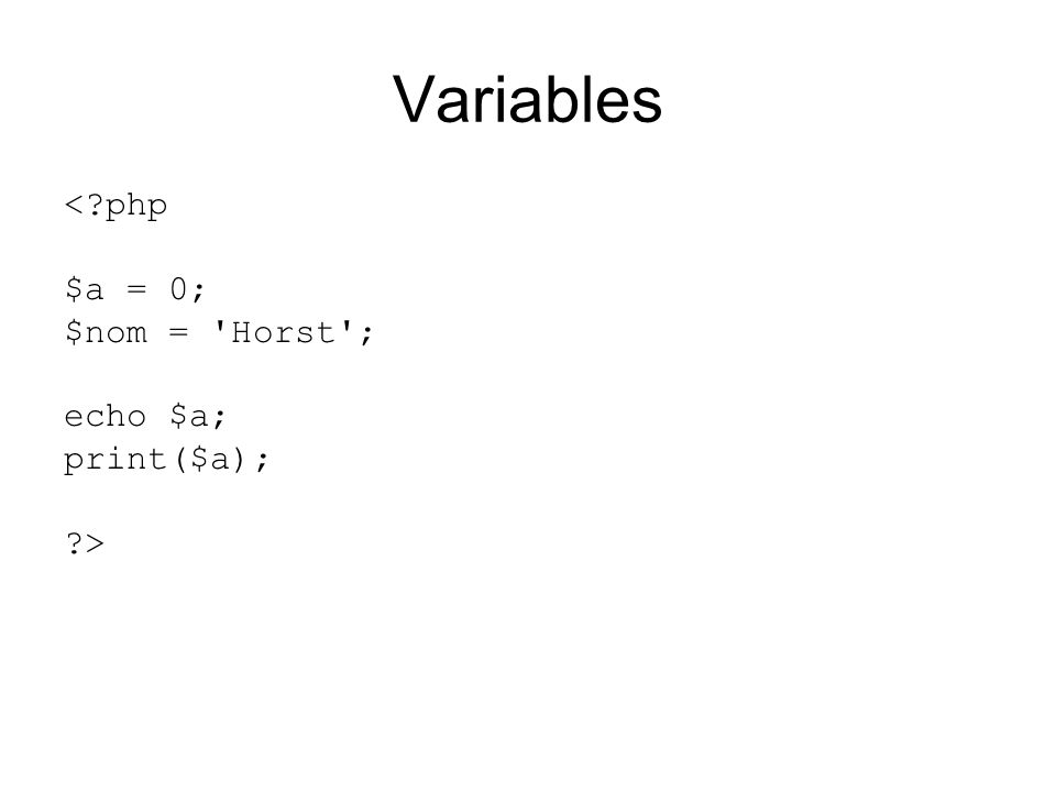 Variables < php $a = 0; $nom = Horst ; echo $a; print($a); >