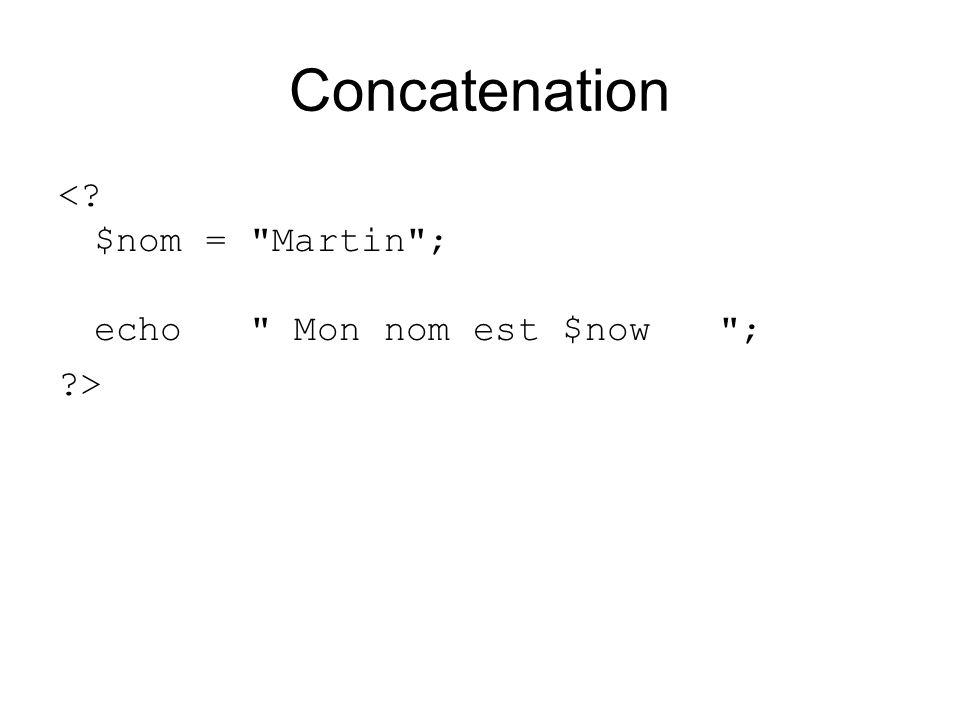 Concatenation < $nom = Martin ; echo Mon nom est $now ; >