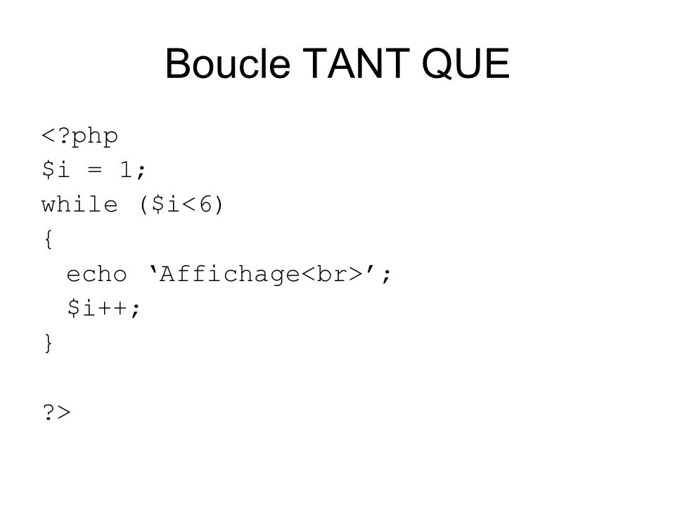 Boucle TANT QUE < php $i = 1; while ($i<6) {