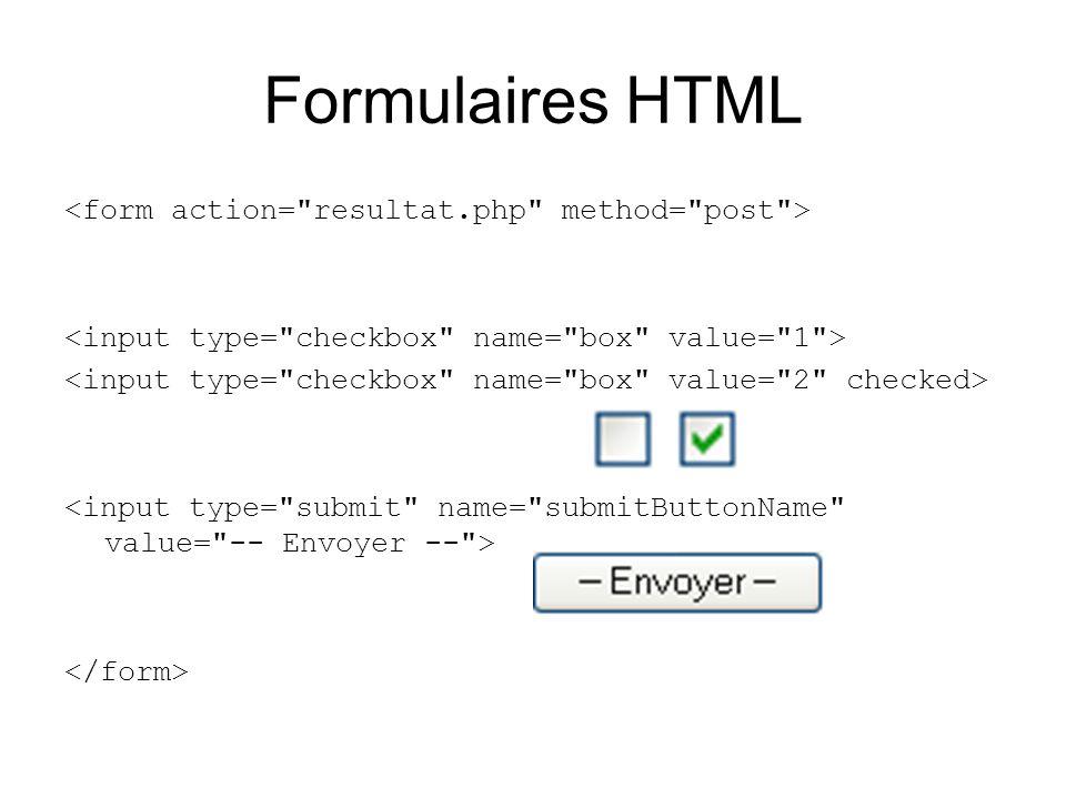 Formulaires HTML <form action= resultat.php method= post >