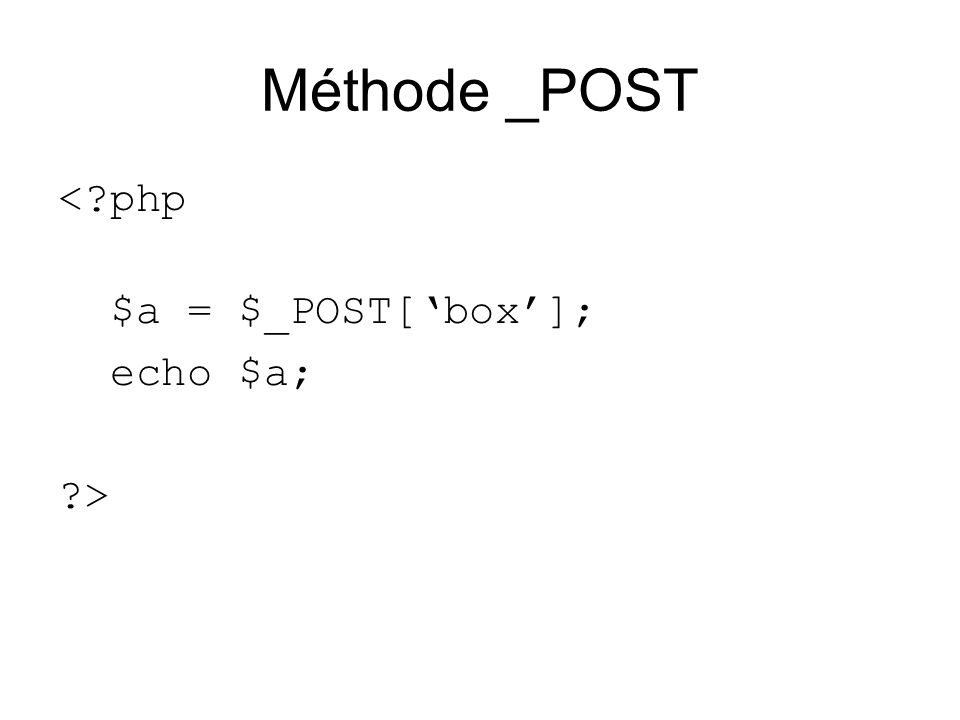 Méthode _POST < php $a = $_POST['box']; echo $a; >