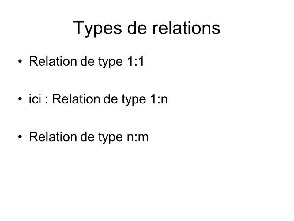 Types de relations Relation de type 1:1 ici : Relation de type 1:n
