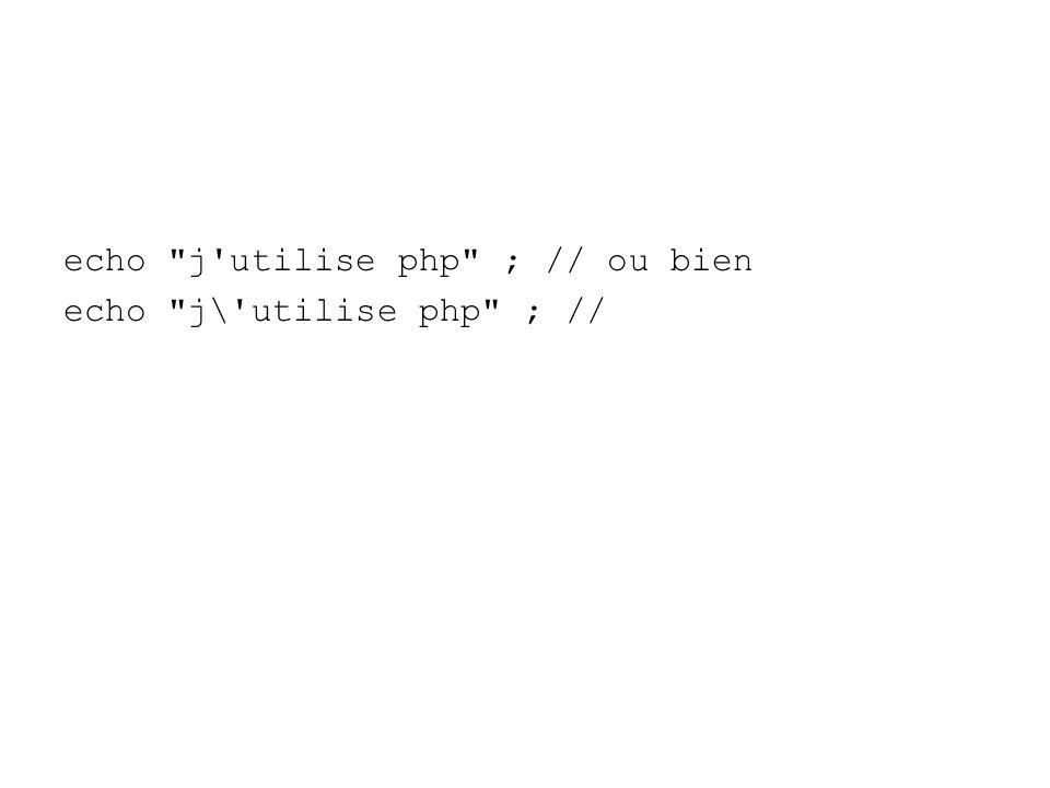 echo j utilise php ; // ou bien