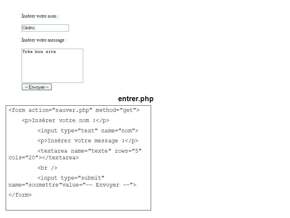 entrer.php <form action= sauver.php method= get >