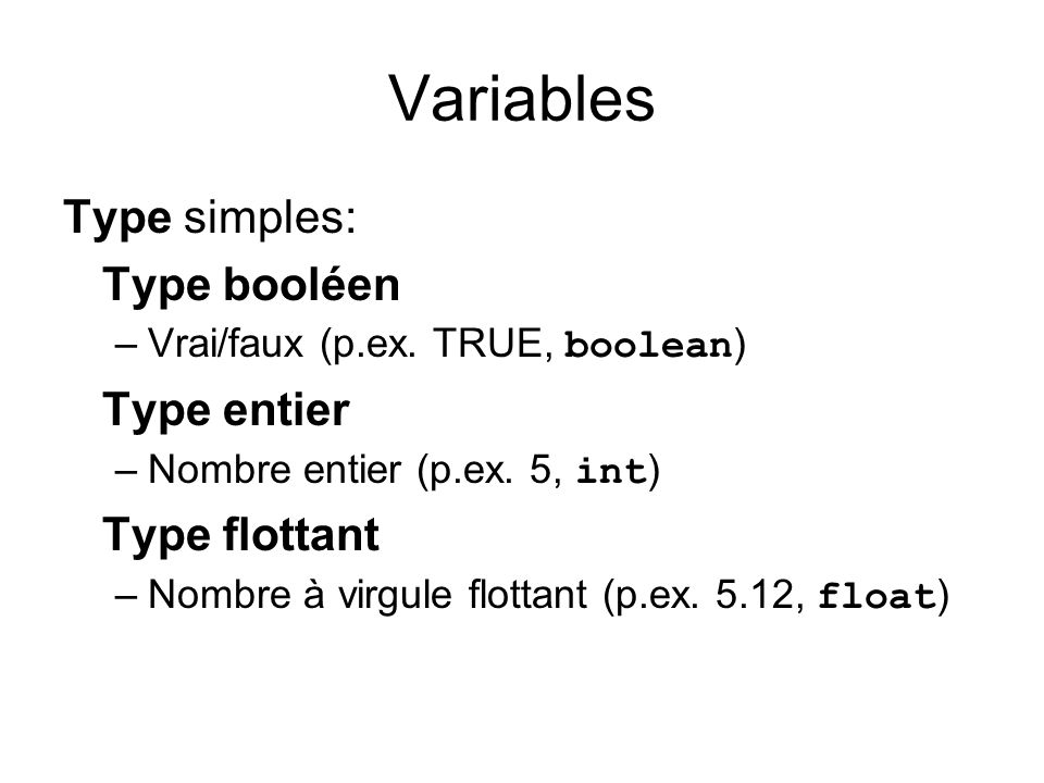 Variables Type simples: Type booléen Type entier Type flottant
