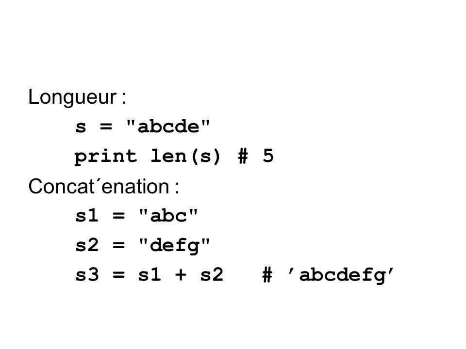 Longueur :s = abcde print len(s) # 5.